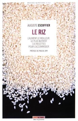 Le riz : L'aliment le meilleur, le plus nutritif - 130 recettes pour l'accommoder par Auguste Escoffier