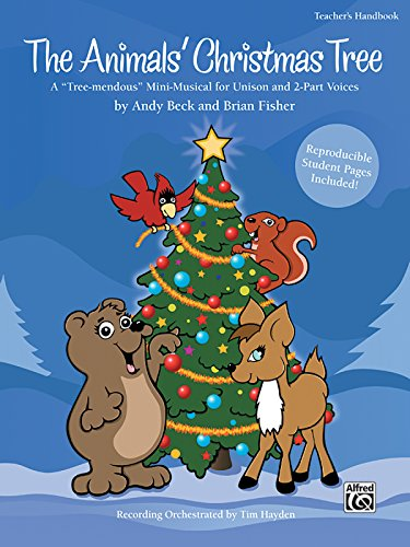 """The Animals' Christmas Tree: A """"Tree-Mendous"""" Mini-Musical for Unison and 2-Part Voices (Teacher's Handbook)"""