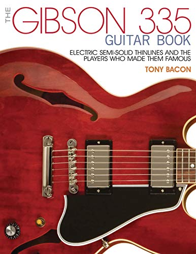 The Gibson 335 Guitar Book: Electric Semi-Solid Thinlines and the Players Who Made Them Famous (Gitarre Electric Gibson)