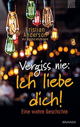 Buchseite und Rezensionen zu 'Vergiss nie: Ich liebe dich!: Eine wahre Geschichte' von Rachel Anderson