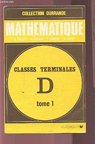 MATHEMATIQUE - CLASSES TERMINALES D - TOME 1 : NOMBRES REELS / PROBABILITES / GEOMETRIE - PROGRAMME 1971.