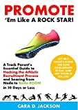 Promote 'Em Like a ROCK STAR!: A Track Parent's Essential Guide to Hacking the Athletic Recruitment Process and Soaring from Nada to Bada-BOOM in 30 Days or Less (English Edition)