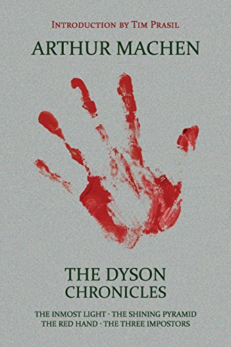 The Dyson Chronicles: The Inmost Light / The Shining Pyramid / The Red Hand / The Three Impostors por Arthur Machen