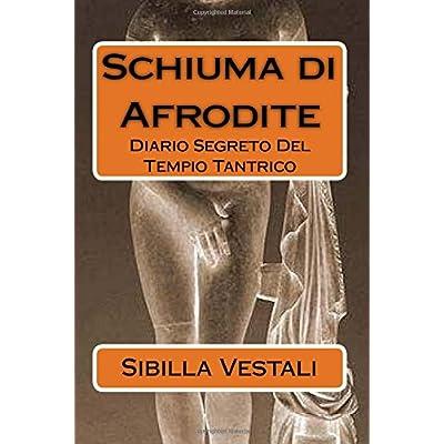 Schiuma Di Afrodite: Diario Segreto Del Tempio Tantrico