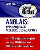 Telecharger Livres Anglais Apprentissage Accelere des Adjectifs Les 100 adjectifs anglais les plus utilises avec 800 exemples de phrase (PDF,EPUB,MOBI) gratuits en Francaise