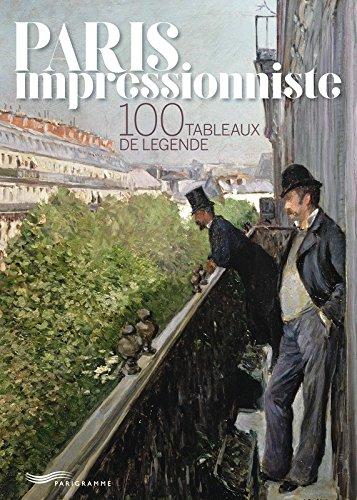 Paris impressionniste - 100 tableaux de légende par Francoise Ravelle