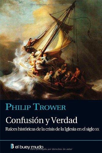 Confusión y verdad: Raíces históricas de la crisis de la Iglesia en el siglo XX (Religión) por Philip Trower