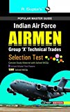 Indian Air Force: Airmen (Group 'X' Technical Trades) Recruitment Exam Guide (Popular Master Guide)