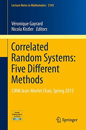 Correlated Random Systems: Five Different Methods: CIRM Jean-MorletChair, Spring 2013