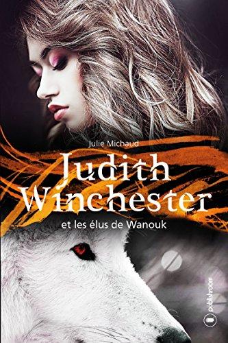 Judith Winchester et les élus de Wanouk: Saga fantastique