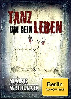 Tanz um dein Leben - Berlin Pankow Krimi: 1. Fall