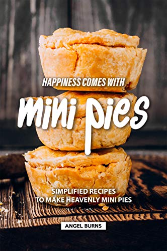 Happiness Comes with Mini Pies: Simplified Recipes to Make Heavenly Mini Pies (English Edition) Pan Mold Tin