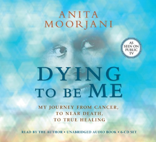 Portada del libro By Anita Moorjani - Dying To Be Me: My Journey from Cancer, to Near Death, to True Healing (Unabridged) (4.10.2012)