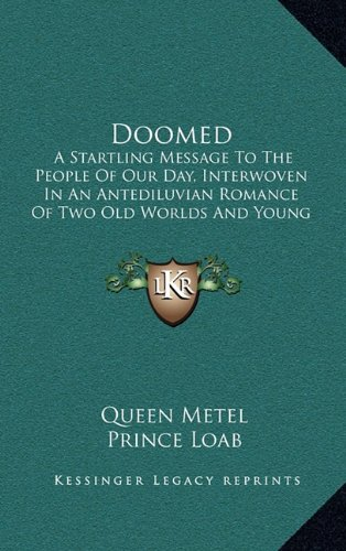 Doomed: A Startling Message to the People of Our Day, Interwoven in an Antediluvian Romance of Two Old Worlds and Young Lovers