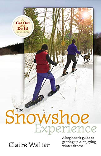 The Snowshoe Experience: Gear Up & Discover the Wonders of Winter on Snowshoes (Get Out & Do It! Guide) (English Edition) por Claire Walter