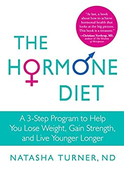 The Hormone Diet:A 3-Step Program to Help You Lose Weight, Gain Strength, and Live Younger Longer par [Turner ND, Natasha]