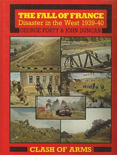 The Fall of France: Disaster in the West 1939-40 (Clash of Arms) by George Forty (1990-02-28)