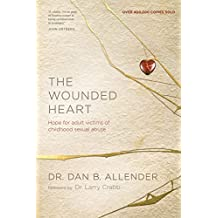 The Wounded Heart: Hope for Adult Victims of Childhood Sexual Abuse (English Edition)