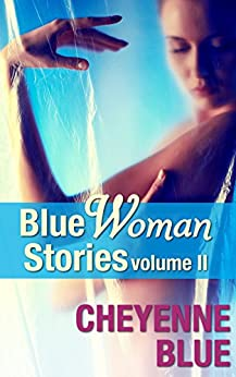 Blue Woman Stories Volume 2: Collected lesbian erotica of Cheyenne Blue by [Blue, Cheyenne]