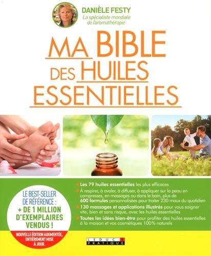Ma bible des huiles essentielles : Nouvelle édition augmentée entièrement mise à jou