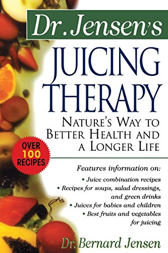Dr. Jensen's Juicing Therapy: Nature's Way to Better Health and a Longer Life (NTC Keats - Health)