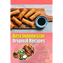 Best Indonesian Original Recipes: Authentic Indonesian Cuisine - Easy recipes for the traditional foodie (English Edition)