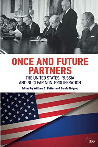 Once and Future Partners: The US, Russia, and Nuclear Non-proliferation (Adelphi series)