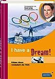 I have a dream: Kühne Ideen verändern die Welt (Meyers Kindersachbuch) - Bernd Flessner