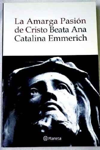 Portada del libro La amarga Pasión de Cristo : según las visiones de Ana Catalina Emmerich transcritas por Clemente Brentano