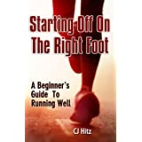 Starting Off On The Right Foot: A Beginner's Guide To Running Well (English Edition)