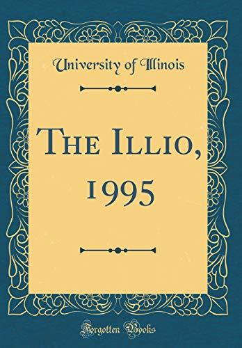 The Illio, 1995 (Classic Reprint) por University of Illinois