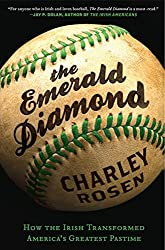 The Emerald Diamond: How the Irish Transformed America's Greatest Pastime by Charley Rosen (2012-02-28)