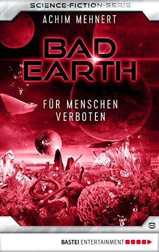 Bad Earth 08 - Science-Fiction-Serie: Für Menschen verboten (Die Serie für Science-Fiction-Fans)