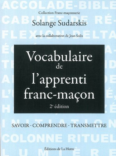 Vocabulaire de l'apprenti franc-maçon : Savoir, comprendre, transmettre