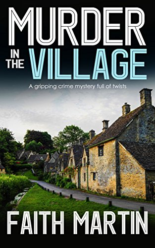 MURDER IN THE VILLAGE a gripping crime mystery full of twists (English Edition) par FAITH MARTIN