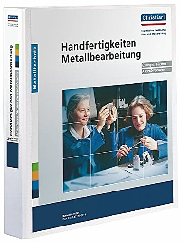 Handfertigkeiten Metallbearbeitung: Übungen für den Auszubildenden