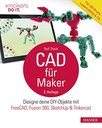 CAD für Maker: Designe deine DIY-Objekte mit FreeCAD, Fusion 360, SketchUp & Tinkercad. Für 3D-Druck, Lasercutting & Co. (makers DO IT)