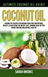 Coconut Oil: Ultimate Coconut Oil Guide! Coconut Oil Recipes For Organic Skin Care And Natural Beauty, Clean Eating For Weight Loss, Shinning Hair, Better ... Superfoods, Essential Oils, Brain Diet)