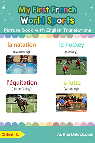 My First French World Sports Picture Book with English Translations: Bilingual Early Learning & Easy Teaching French Books for Kids (Teach & Learn Basic ... words for Children t. 10) por Chloe S.