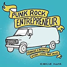 Punk Rock Entrepreneur: Running a Business without Losing Your Values (Real World)