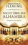 Nacht über der Alhambra: Historischer Roman - Sebastian Fleming