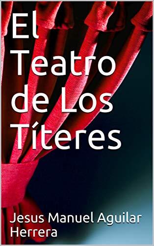 El Teatro de Los Títeres eBook: Aguilar Herrera, Jesus Manuel ...