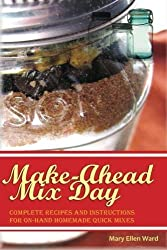 Make-Ahead Mix Day: Complete Recipes and Instructions for On-Hand Homemade Quick Mixes by Mrs. Mary Ellen Ward (2013-12-04)