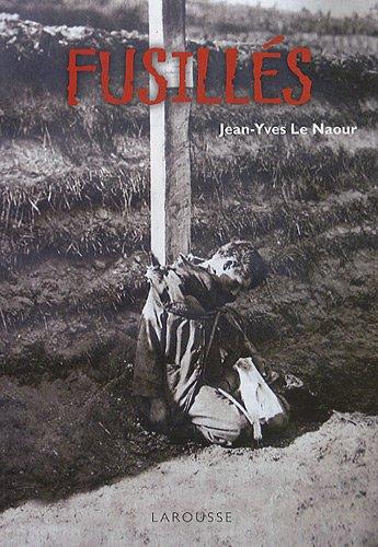 Fusillés : Enquête sur les crimes de la justice militaire par Jean-Yves Le Naour