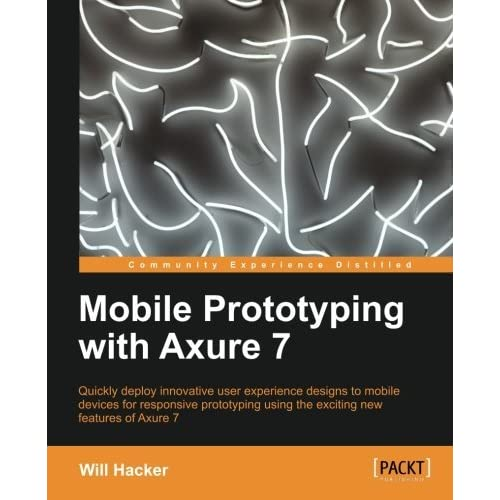 Mobile Prototyping with Axure 7 by Will Hacker (2013-11-25)