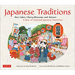 Japanese Traditions: Rice Cakes, Cherry Blossoms and Matsuri: A Year of Seasonal Japanese Festivitie