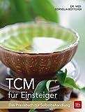 TCM für Einsteiger: Das Praxisbuch zur Selbstbehandlung