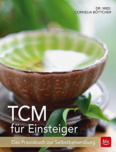 TCM für Einsteiger: Das Praxisbuch zur Selbstbehandlung (Tcm)