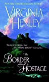 [The Border Hostage] (By: Virginia Henley) [published: February, 2002]