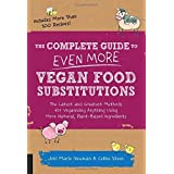 The Complete Guide to Even More Vegan Food Substitutions: The Latest and Greatest Methods for Veganizing Anything Using More Natural, Plant-Based Ingredients * Includes More Than 100 Recipes! by Celine Steen (2015-07-02)